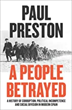 A People Betrayed: A History of Corruption, Political Incompetence and Social Division in Modern Spain 1874-2018