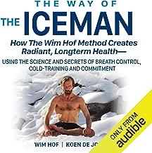 The Way of the Iceman: How the Wim Hof Method Creates Radiant, Longterm Health