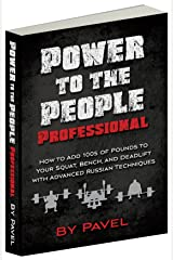 Power to the People Professional: How to Add 100s of Pounds to Your Squat, Bench,and Deadlift with Advanced Russian Techniques (English Edition) Format Kindle
