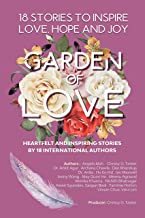 GARDEN OF LOVE : 18 STORIES TO INSPIRE LOVE HOPE AND JOY: HEARTFELT AND INSPIRING TOLD FOR THE VERY FIRST TIME