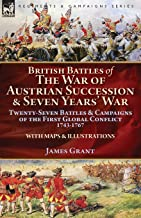 British Battles of the War of Austrian Succession & Seven Years' War: Twenty-Seven Battles & Campaigns of the First Global...