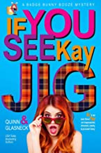 If You See Kay Jig: A Badge Bunny Booze Humorous Mystery (The Badge Bunny Booze Mystery Collection Book 6)