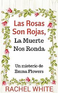 Las Rosas Son Rojas, La Muerte Nos Ronda. Un misterio de Emma Flowers (Spanish Edition)