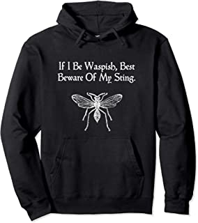 If I Be Waspish Shakespeare Quote Taming Of The Shrew Wasp Pullover Hoodie