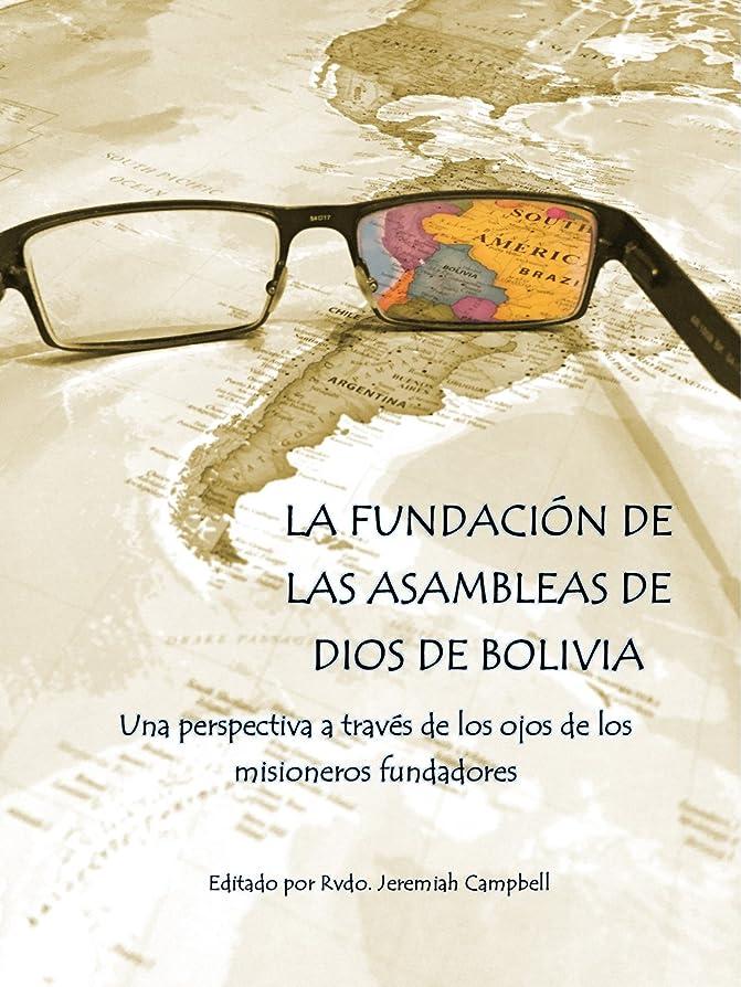 神聖熟練した徴収La Fundación de las Asambleas de Dios de Bolivia: Una perspectiva a través de los ojos de los misioneros fundadores (Spanish Edition)