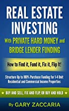 Real Estate Investing With Private Hard Money and Bridge Lender Funding: How to Find It, Fund It, Fix It, Flip It!