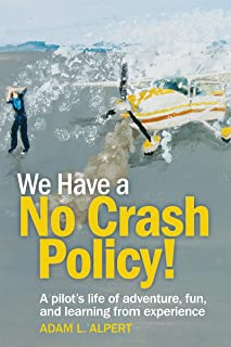 We Have a No Crash Policy!: A pilot's life of adventure, fun, and learning from experience