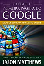 Chegue à primeira página do Google: Dicas de SEO para marketing online (Portuguese Edition)