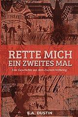 Rette mich ein zweites mal: Eine Geschichte aus dem Zweiten Weltkrieg (German Edition) Kindle Edition