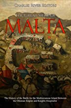 The Great Siege of Malta: The History of the Battle for the Mediterranean Island Between the Ottoman Empire and Knights Hospitaller (English Edition)