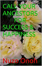 CALL YOUR ANCESTORS FOR SUCCESS & HAPPINESS