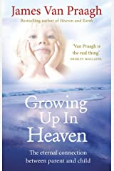 Growing Up in Heaven: The eternal connection between parent and child Kindle Edition