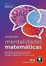 Mentalidades Matemáticas: Estimulando o Potencial dos Estudantes por Meio da Matemática Criativa, das Mensagens Inspirador...