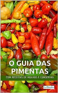 O Guia das Pimentas: Com receitas de molhos e conservas de pimenta (Alimentação Saudável) (Portuguese Edition)