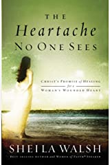 The Heartache No One Sees: Real Healing for a Woman's Wounded Heart Kindle Edition