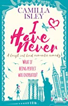 I Have Never: A Laugh Out Loud Romantic Comedy (First Comes Love Book 2)
