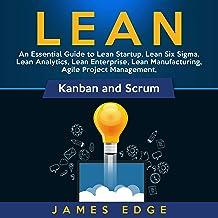 Lean: An Essential Guide to Lean Startup, Lean Six Sigma, Lean Analytics, Lean Enterprise, Lean Manufacturing, Agile Proje...