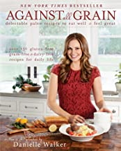 Against All Grain: Delectable Paleo Recipes to Eat Well & Feel Great PDF