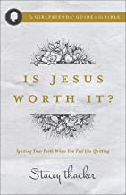 Is Jesus Worth It?: Igniting Your Faith When You Feel like Quitting (The Girlfriends' Guide to the Bible)