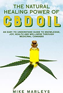 The Natural Healing Power Of CBD Oil: An Easy-To-Understand Guide To Knowledge, Joy, Health, And Wellness Through Medicinal Cannabis. Get One Book And Plant One Tree