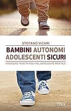 Bambini autonomi, adolescenti sicuri. Crescere i nostri figli nel benessere mentale