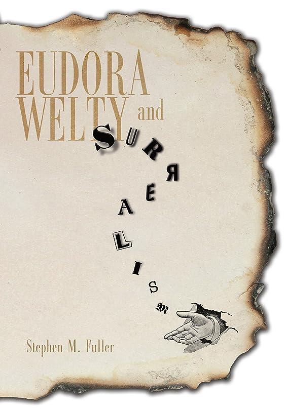 眩惑する民間人廃棄Eudora Welty and Surrealism (English Edition)