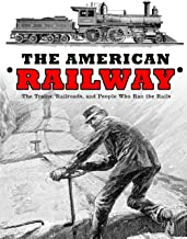 The American Railway: The Trains, Railroads, and People Who Ran the Rails