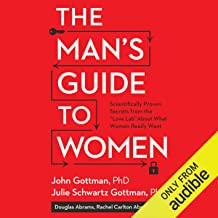 """The Man's Guide to Women: Scientifically Proven Secrets from the """"Love Lab"""" About What Women Really Want"""