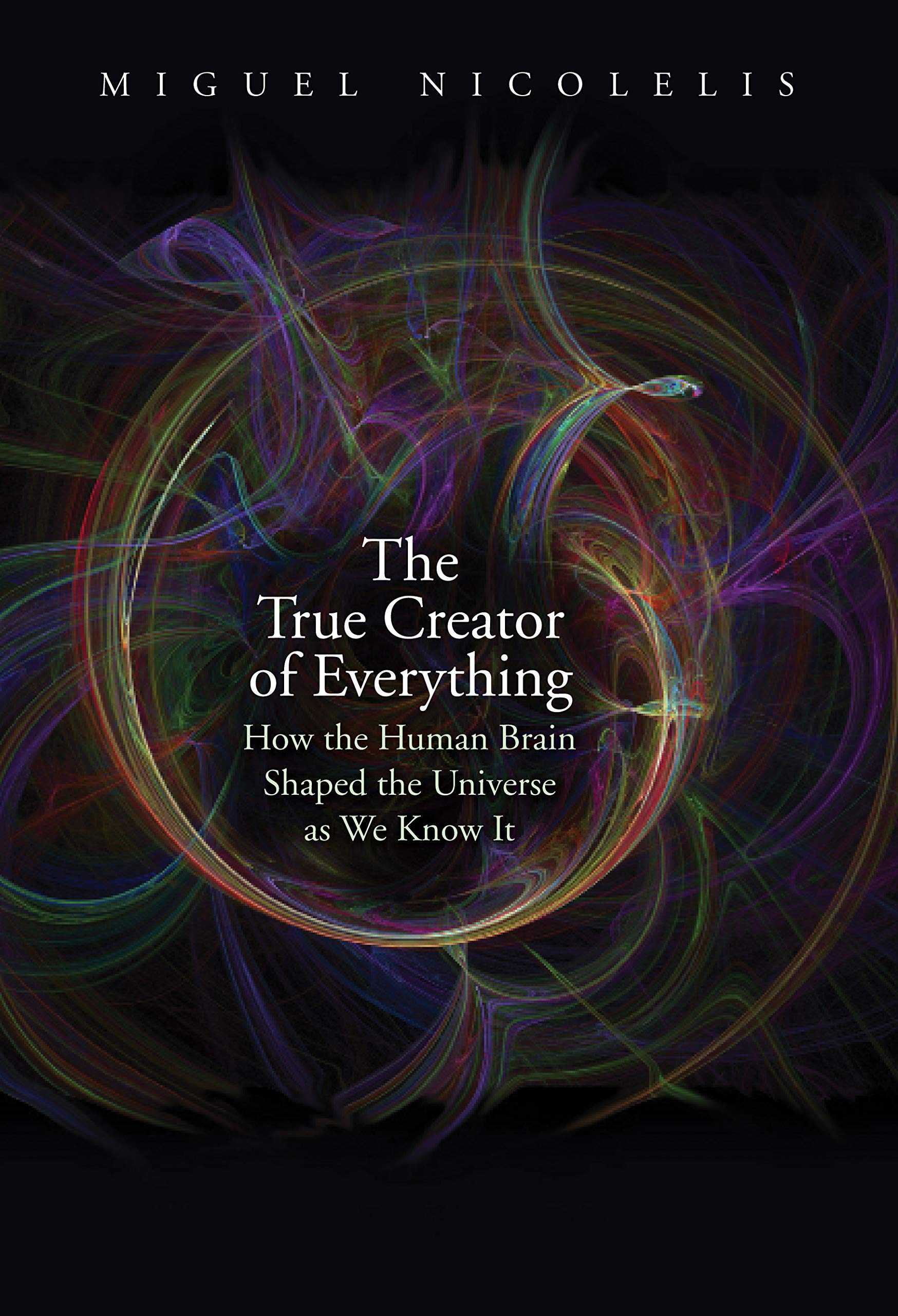 Image OfTrue Creator Of Everything: How The Human Brain Shaped The Universe As We Know It