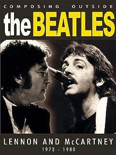 Beatles - Composing Outside The Beatles: Lennon & McCartney 1973-1980