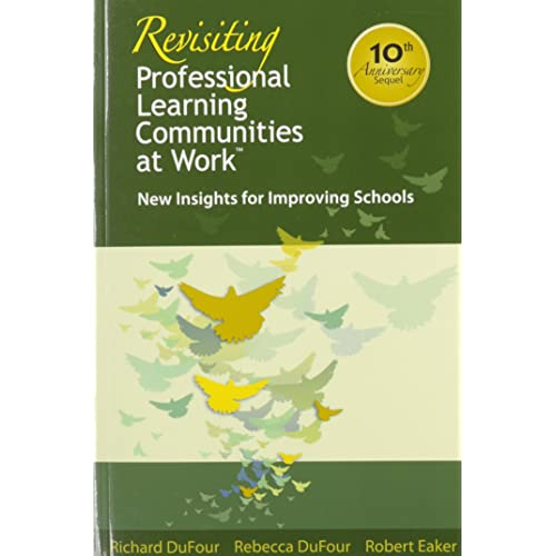 Revisiting Professional Learning Communities at Work: New Insights for Improving Schools (The most extensive, practical, and authoritative PLC resource to date)