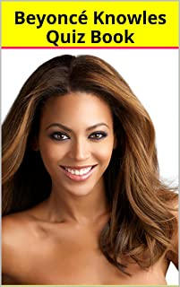 Beyoncé Knowles Quiz Book - 50 Fun & Fact Filled Questions About One The Greatest Singer Of All Times Beyoncé Knowles