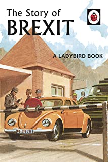 The Story of Brexit (Ladybirds for Grown-Ups Book 10)
