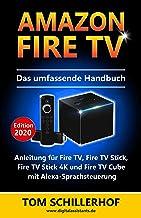 Amazon Fire TV - Das umfassende Handbuch: Anleitung für Fire TV, Fire TV Stick, Fire TV Stick 4K und Fire TV Cube mit Alex...