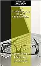 The Fundamentals of Web Development: Using HTML5, CSS3, and JavaScript + Video Tutorials