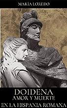Doidena: AMOR Y MUERTE EN LA HISPANIA ROMANA (Spanish Edition)