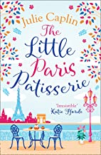 The Little Paris Patisserie: A heartwarming and cosy romantic comedy – perfect summer romance fiction for fans of Bake Off...
