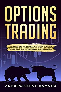 Options Trading: The crash course for beginners with the best strategies for passive income. How to make money profit fast investing options and stocks. Tips and Tricks to trade for a living.