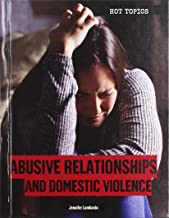 Abusive Relationships and Domestic Violence (Hot Topics)