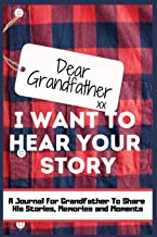 Dear Grandfather. I Want To Hear Your Story: A Guided Memory Journal to Share The Stories, Memories and Moments That Have ...