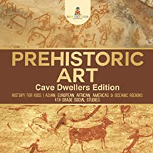 Prehistoric Art - Cave Dwellers Edition - History for Kids | Asian, European, African, Americas & Oceanic Regions | 4th Gr...