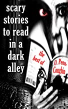 Scary Stories to Read in a Dark Alley: The Best of O. Penn-Coughin (They're Coming For You)