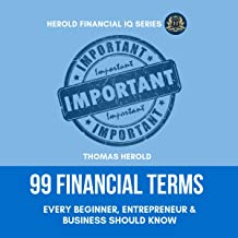 99 Financial Terms Every Beginner, Entrepreneur & Business Should Know: The Simple Guide to Financial Literacy, Financial Intelligence & Independence, Financial Freedom & Peace.