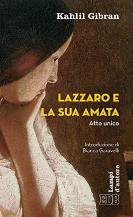 Lazzaro e la sua amata: Atto unico. Introduzione di Bianca Garavelli. Traduzione di Fabrizio Iodice