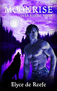 Moonrise Over Rabbit River: Book 1 - The Rabbit River Saga - A Paranormal Wolf Shifter Romance with Sizzling Heat, Swoon-Worthy Heroes and Just a Touch of Magic