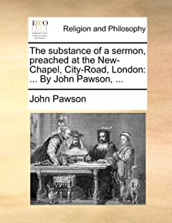 The Substance of a Sermon, Preached at the New-Chapel, City-Road, London: ... by John Pawson, ...