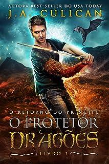 O retorno do príncipe (O protetor dos dragões Livro 1) (Portuguese Edition)