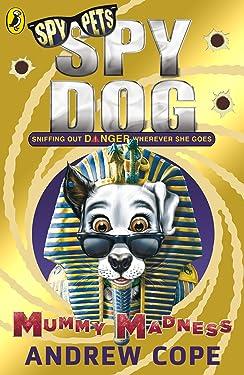 Spy Dog: Mummy Madness (Spy Dog Series Book 10)