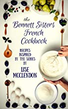Bennett Sisters French Cookbook: Recipes inspired by the Mystery Series (Bennett Sisters Mysteries Book 8)