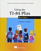 Using the TI-84 Plus: Also Covers the TI-84 Plus CE and TI-84 Plus C Silver Edition